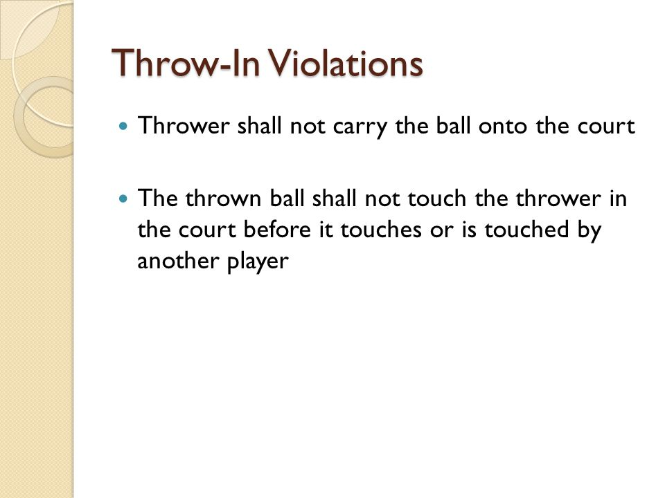 Throw-In Violations Thrower shall not carry the ball onto the court