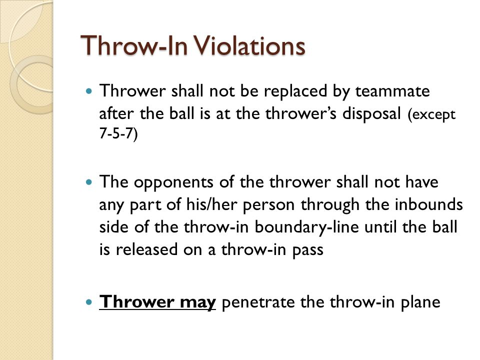 Throw-In Violations Thrower shall not be replaced by teammate after the ball is at the thrower's disposal (except 7-5-7)
