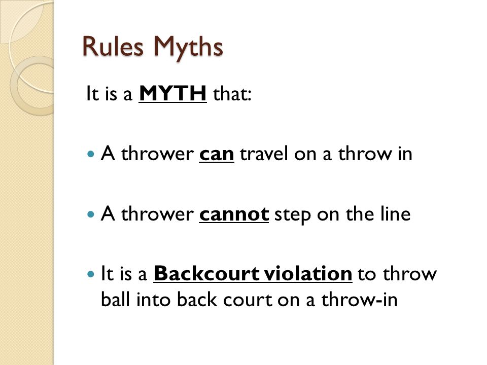 Rules Myths It is a MYTH that: A thrower can travel on a throw in