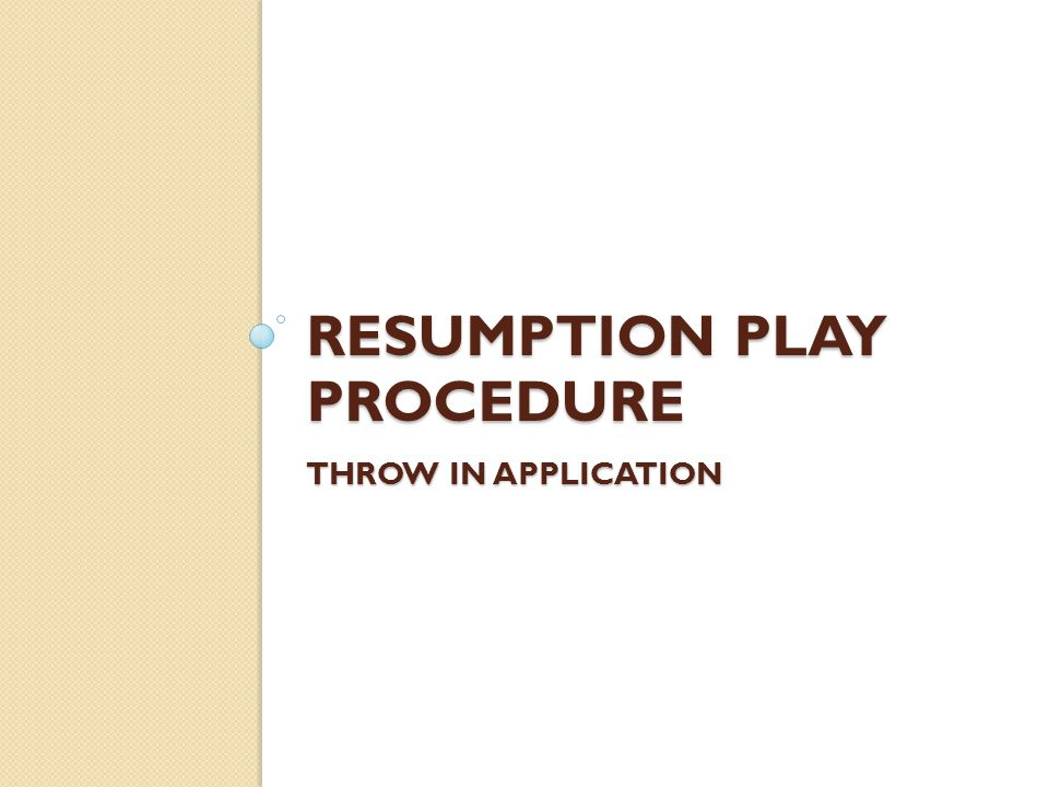 Resumption Play Procedure Throw in application