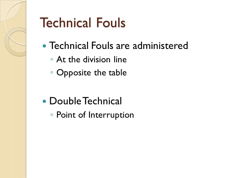 Technical Fouls Technical Fouls are administered Double Technical