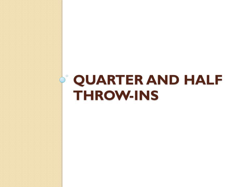 Quarter and Half Throw-ins