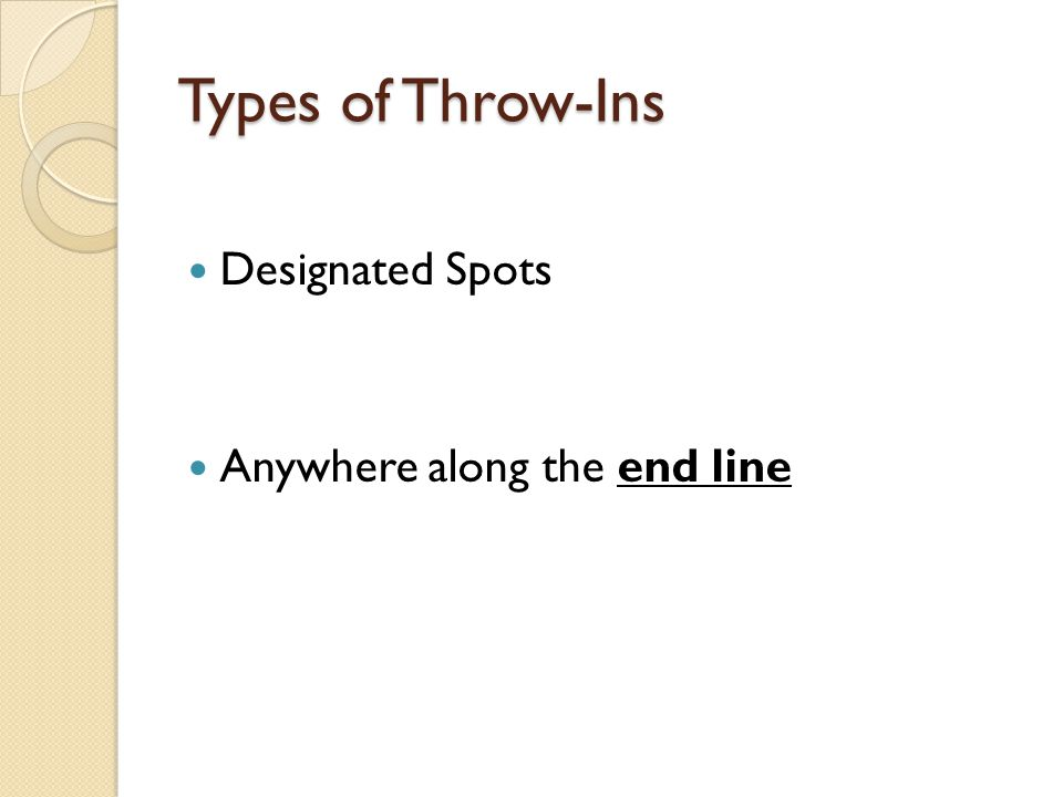 Types of Throw-Ins Designated Spots Anywhere along the end line