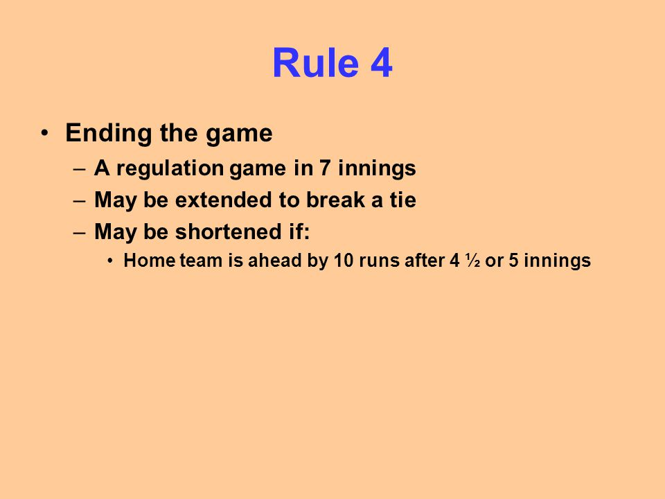 Rule 4 Ending the game A regulation game in 7 innings