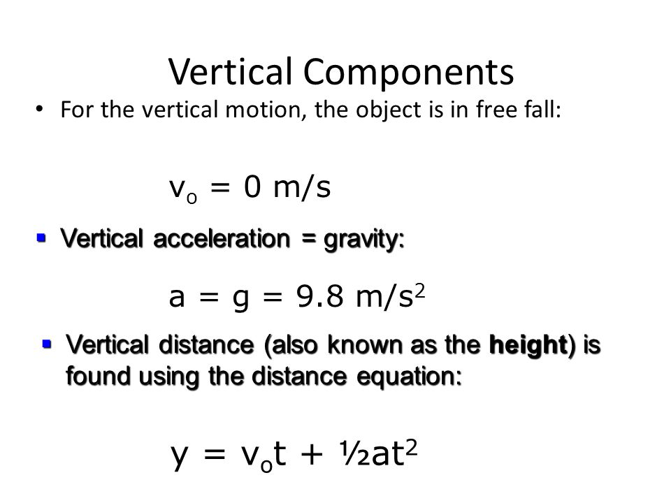Vertical Components y = vot + ½at2 vo = 0 m/s a = g = 9.8 m/s2
