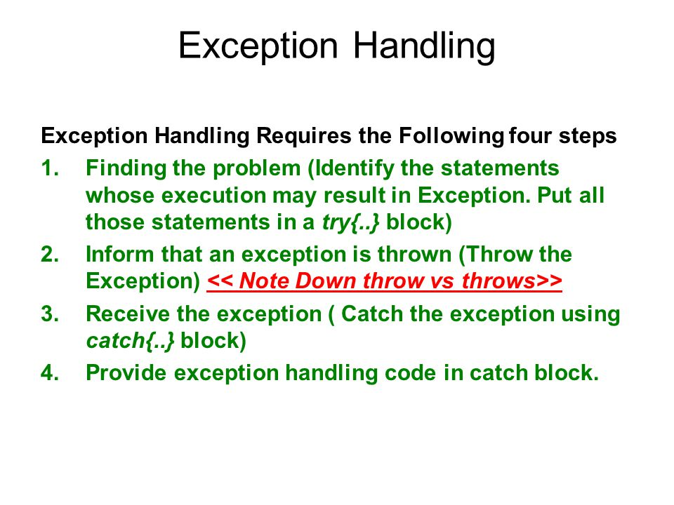 Exception Handling Exception Handling Requires the Following four steps.