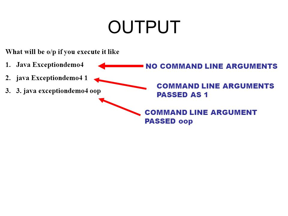 OUTPUT What will be o/p if you execute it like Java Exceptiondemo4