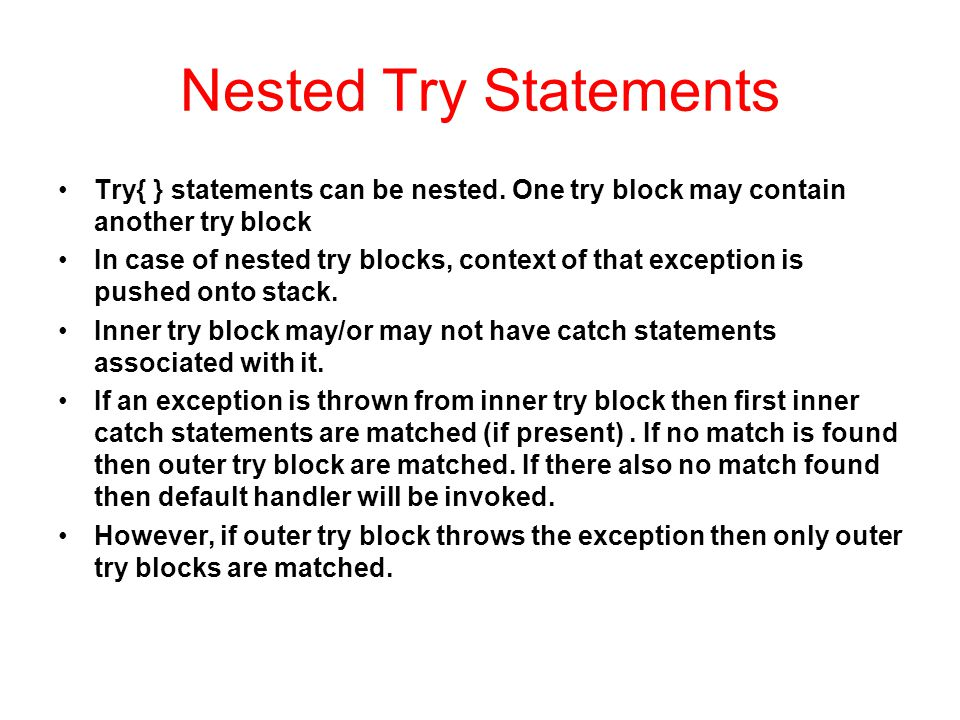 Nested Try Statements Try{ } statements can be nested. One try block may contain another try block.