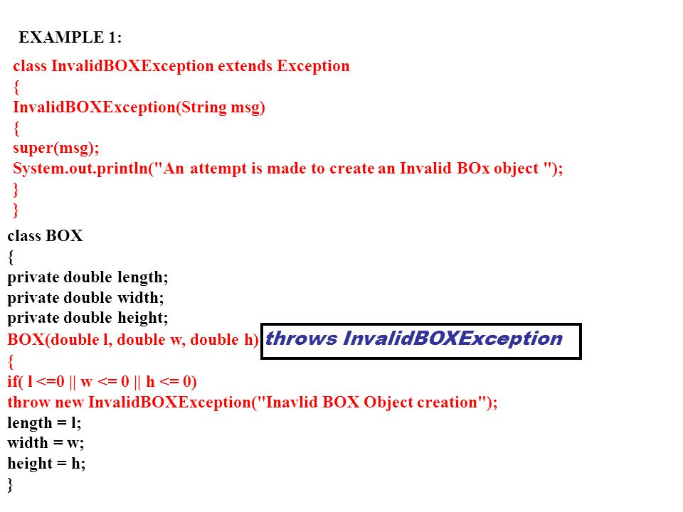 EXAMPLE 1: class InvalidBOXException extends Exception. { InvalidBOXException(String msg) super(msg);