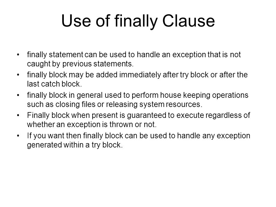 Use of finally Clause finally statement can be used to handle an exception that is not caught by previous statements.