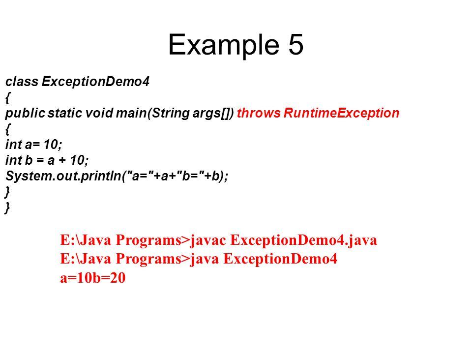 Example 5 E:\Java Programs>javac ExceptionDemo4.java