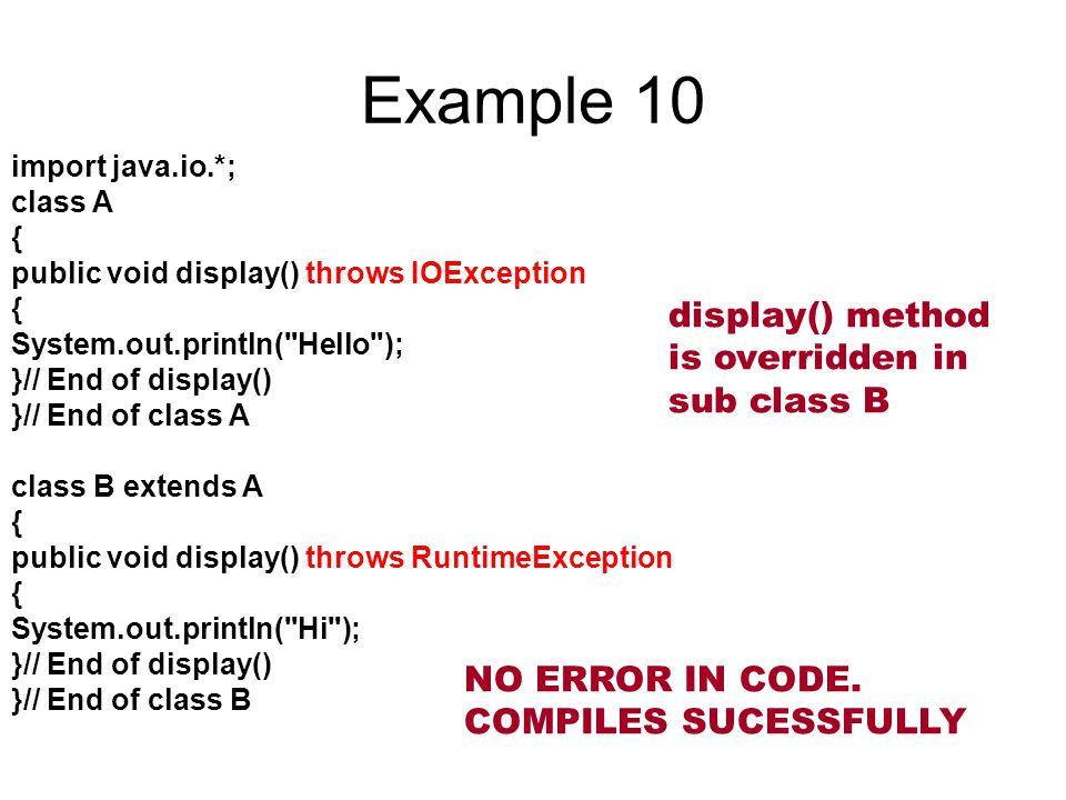 Example 10 display() method is overridden in sub class B
