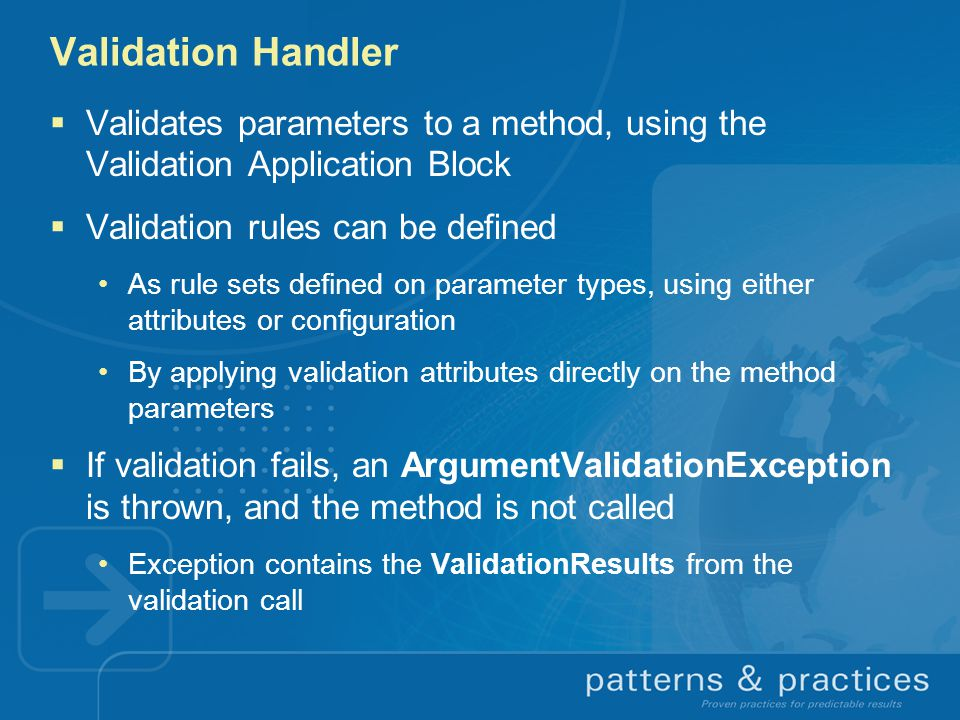 Validation Handler Validates parameters to a method, using the Validation Application Block. Validation rules can be defined.