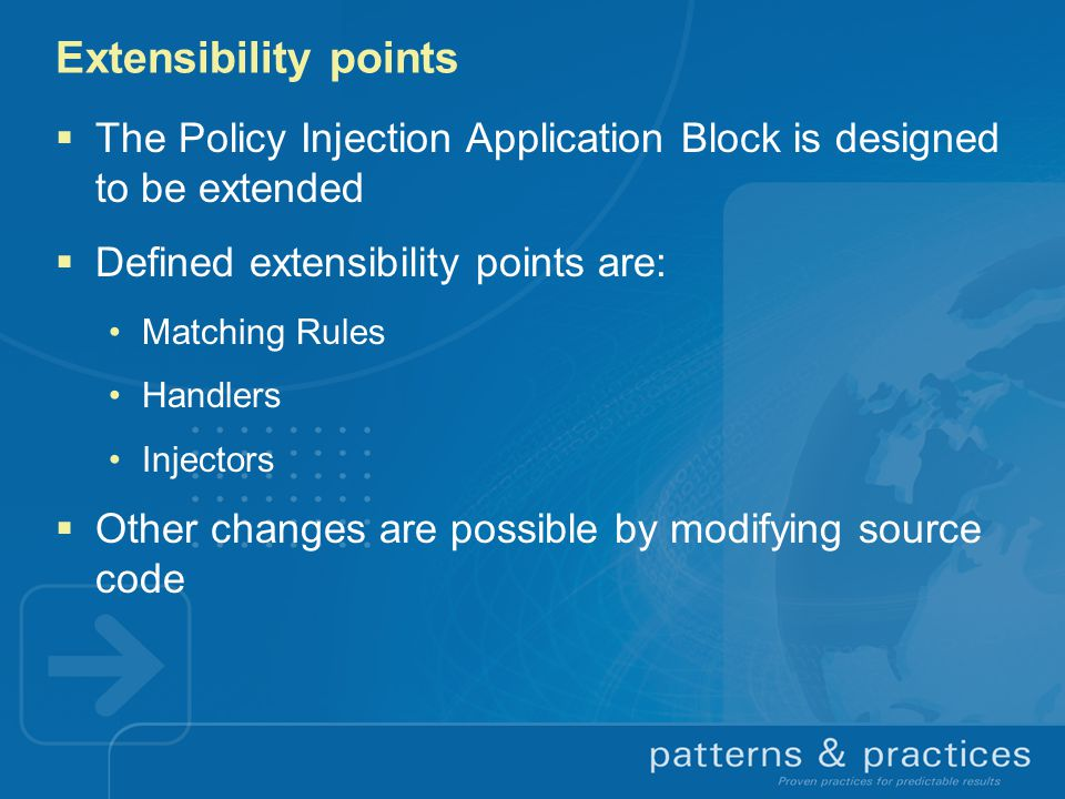 Extensibility points The Policy Injection Application Block is designed to be extended. Defined extensibility points are: