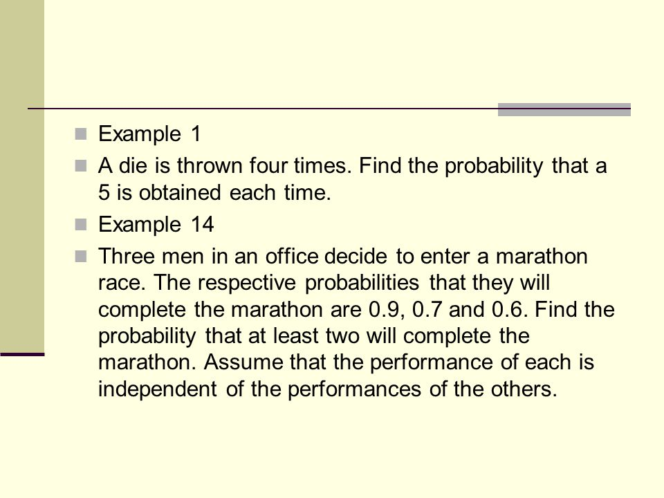 Example 1 A die is thrown four times. Find the probability that a 5 is obtained each time. Example 14.