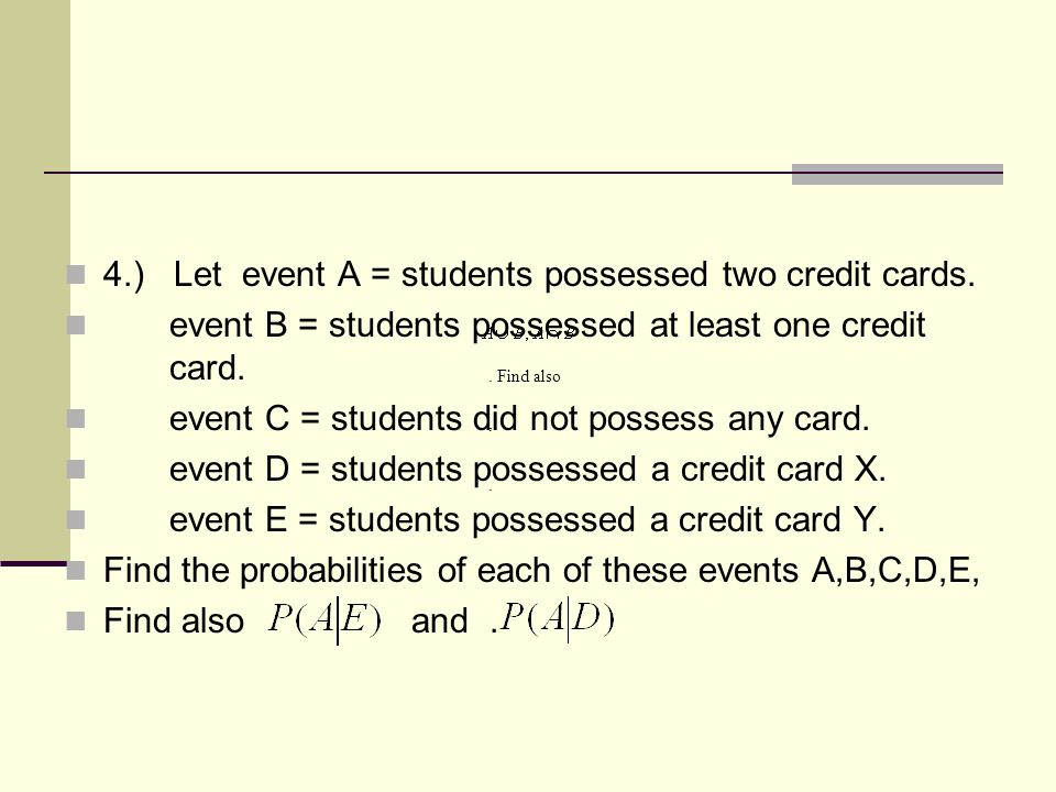 4.) Let event A = students possessed two credit cards.