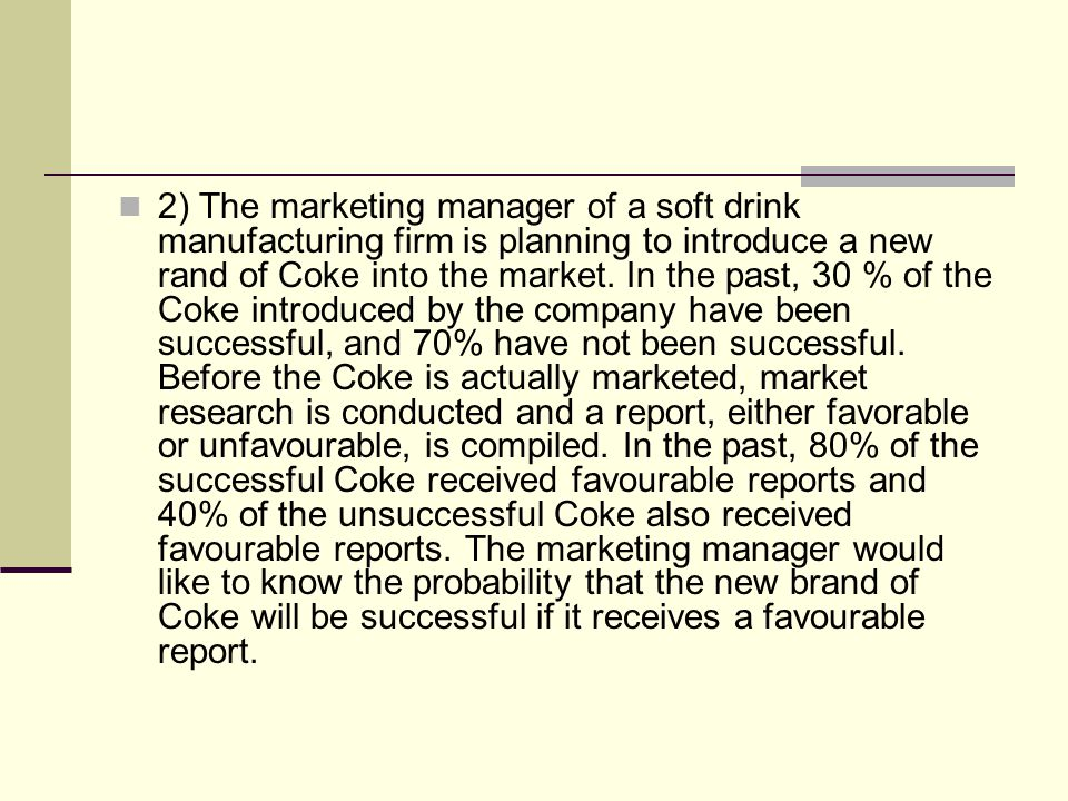 2) The marketing manager of a soft drink manufacturing firm is planning to introduce a new rand of Coke into the market.