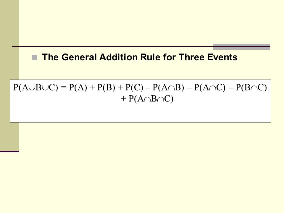 P(ABC) = P(A) + P(B) + P(C) – P(AB) – P(AC) – P(BC)