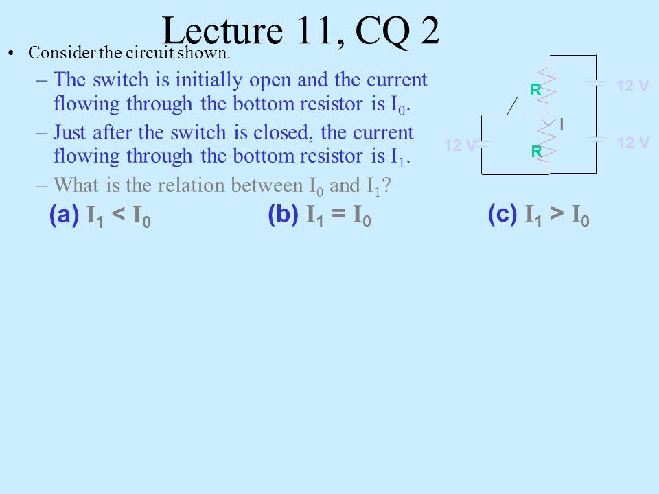 Lecture 11, CQ 2 (a) I1 < I0 (b) I1 = I0 (c) I1 > I0
