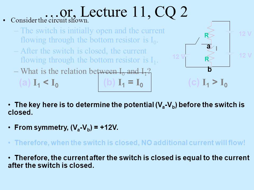 …or, Lecture 11, CQ 2 (a) I1 < I0 (b) I1 = I0 (c) I1 > I0