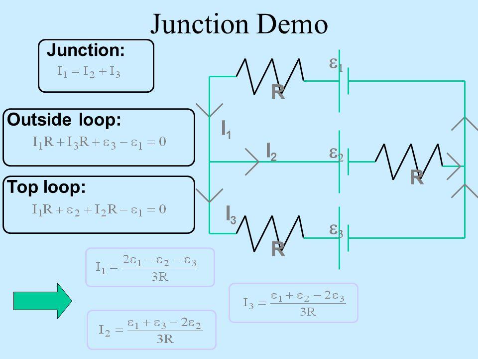 Junction Demo Junction: e1 I1 e2 e3 R I2 I3 Outside loop: Top loop: