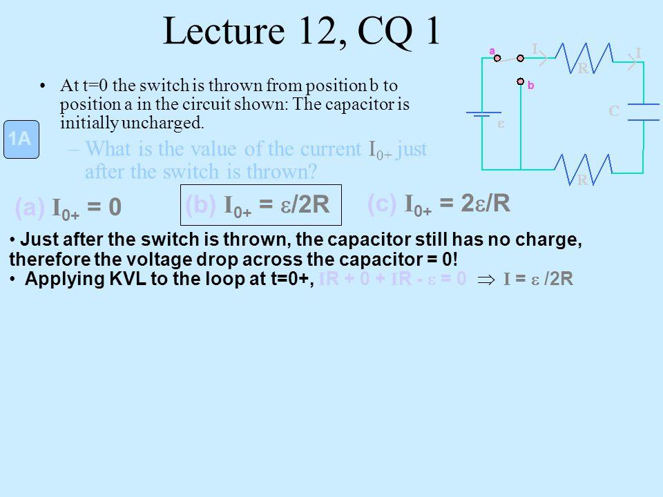 Lecture 12, CQ 1 (b) I0+ = e/2R (c) I0+ = 2e/R (a) I0+ = 0