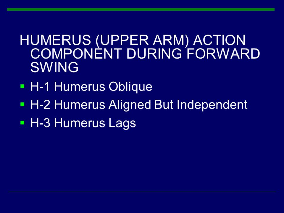 HUMERUS (UPPER ARM) ACTION COMPONENT DURING FORWARD SWING