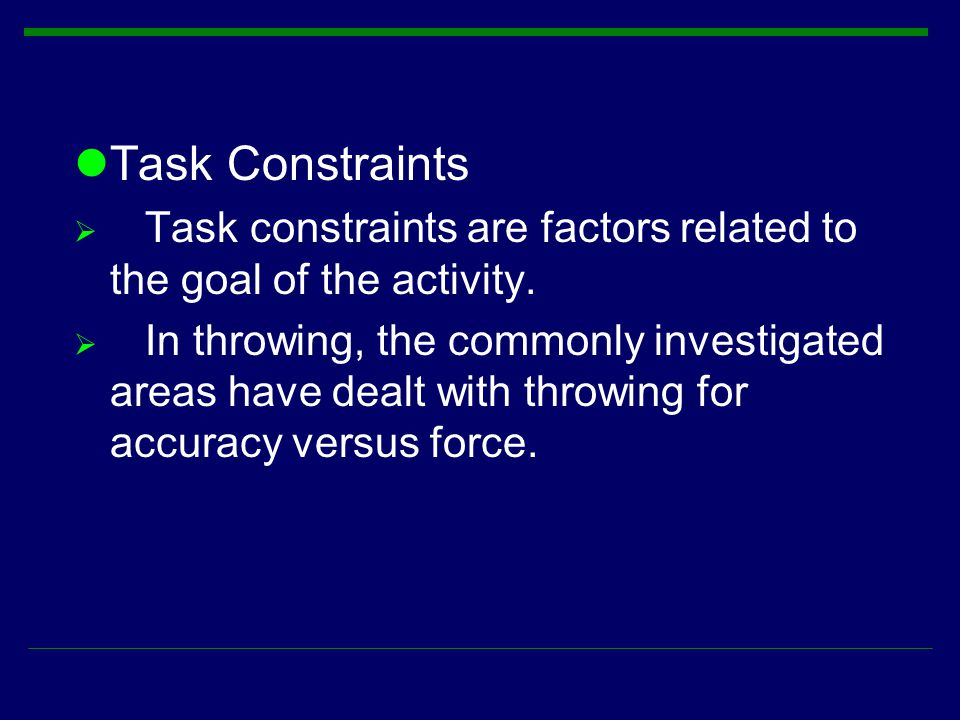 Task Constraints Task constraints are factors related to the goal of the activity.