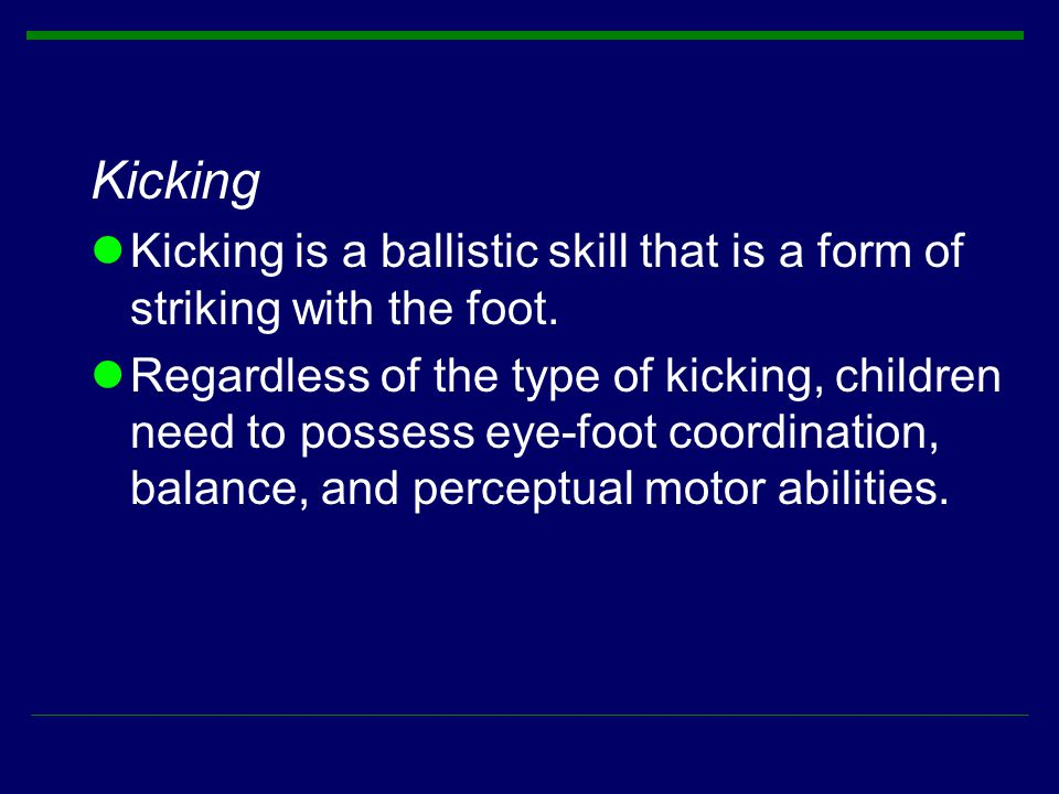 Kicking Kicking is a ballistic skill that is a form of striking with the foot.