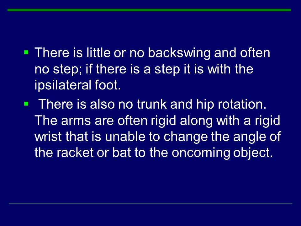 There is little or no backswing and often no step; if there is a step it is with the ipsilateral foot.