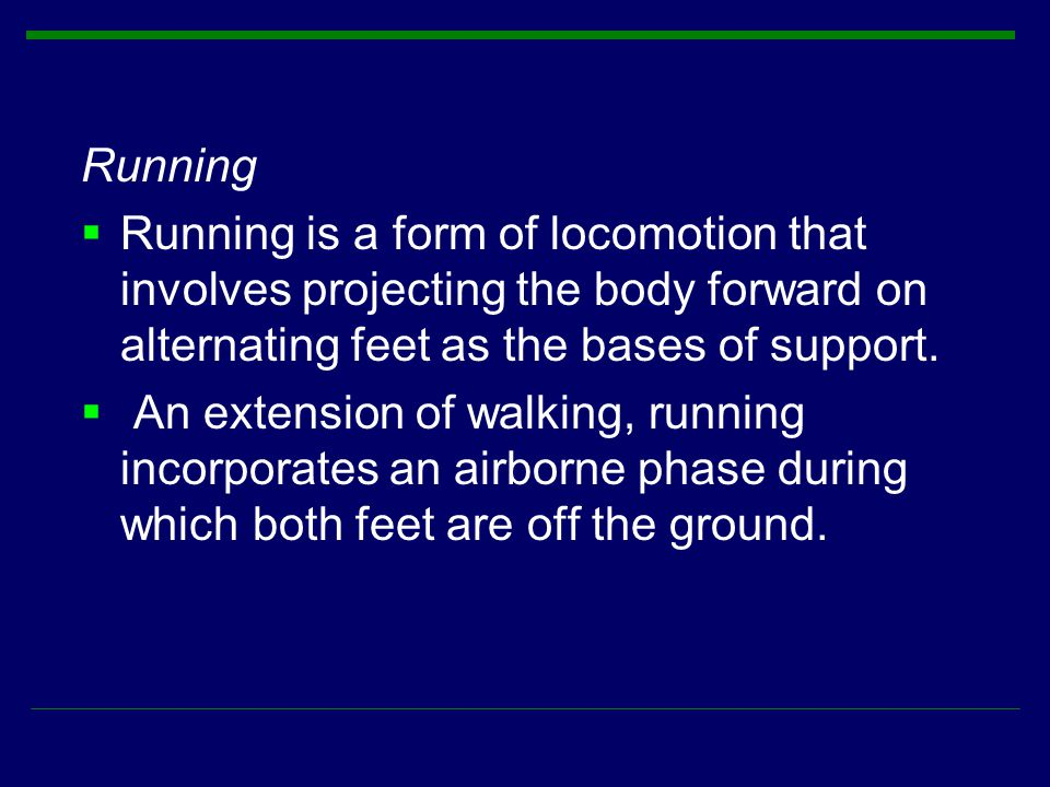 Running Running is a form of locomotion that involves projecting the body forward on alternating feet as the bases of support.
