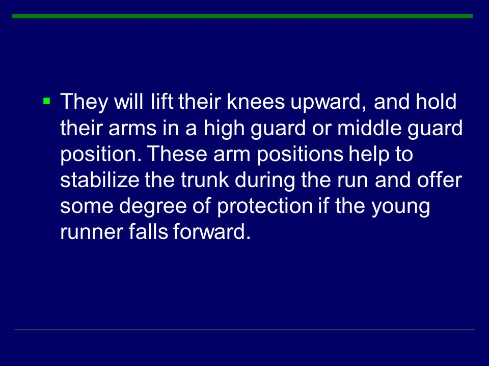 They will lift their knees upward, and hold their arms in a high guard or middle guard position.
