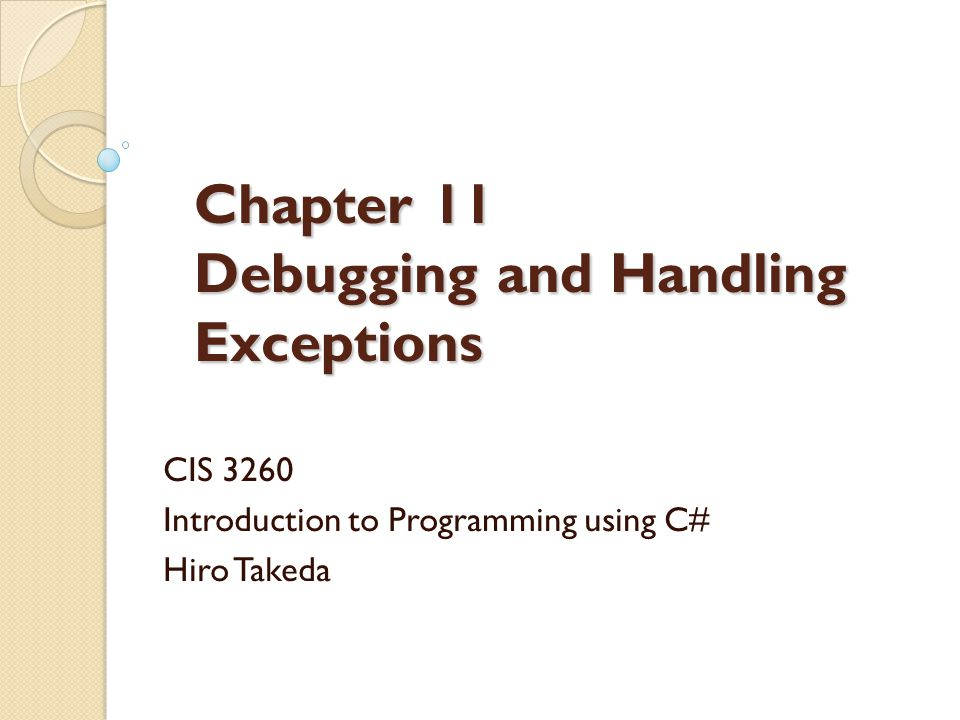 Chapter 11 Debugging and Handling Exceptions