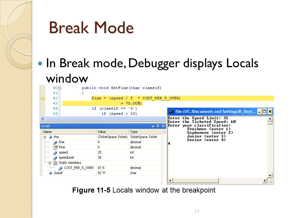Break Mode In Break mode, Debugger displays Locals window