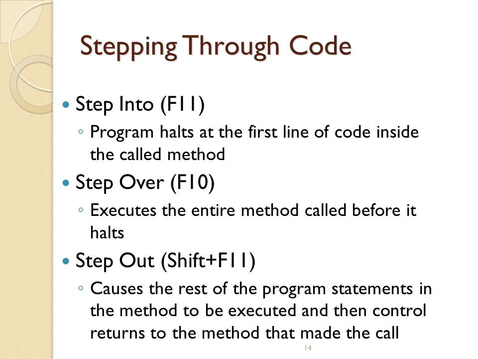 Stepping Through Code Step Into (F11) Step Over (F10)