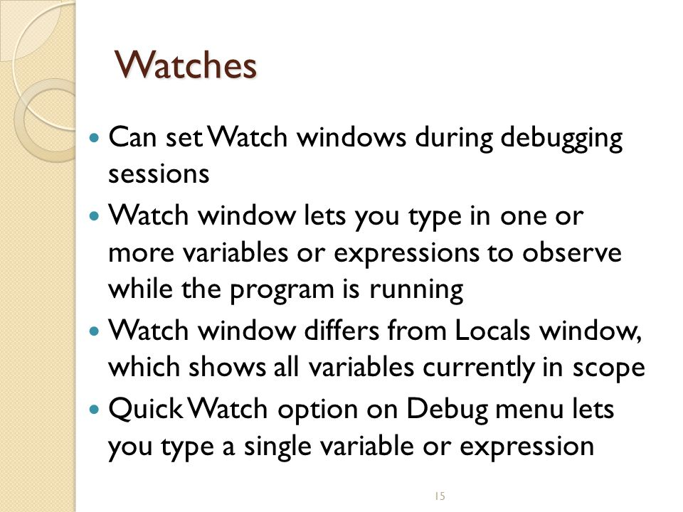 Watches Can set Watch windows during debugging sessions
