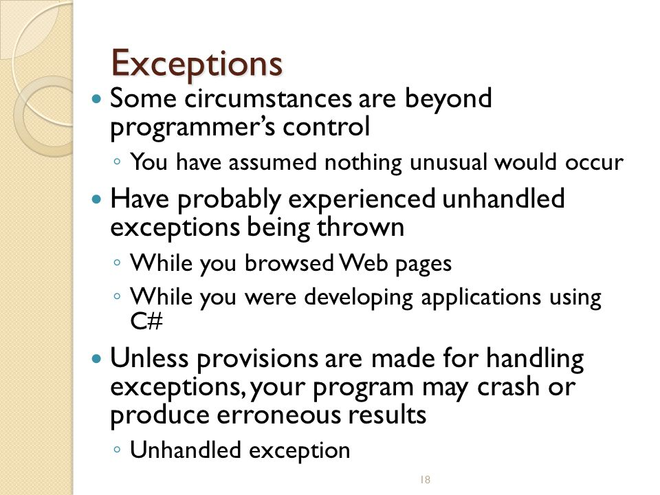 Exceptions Some circumstances are beyond programmer's control