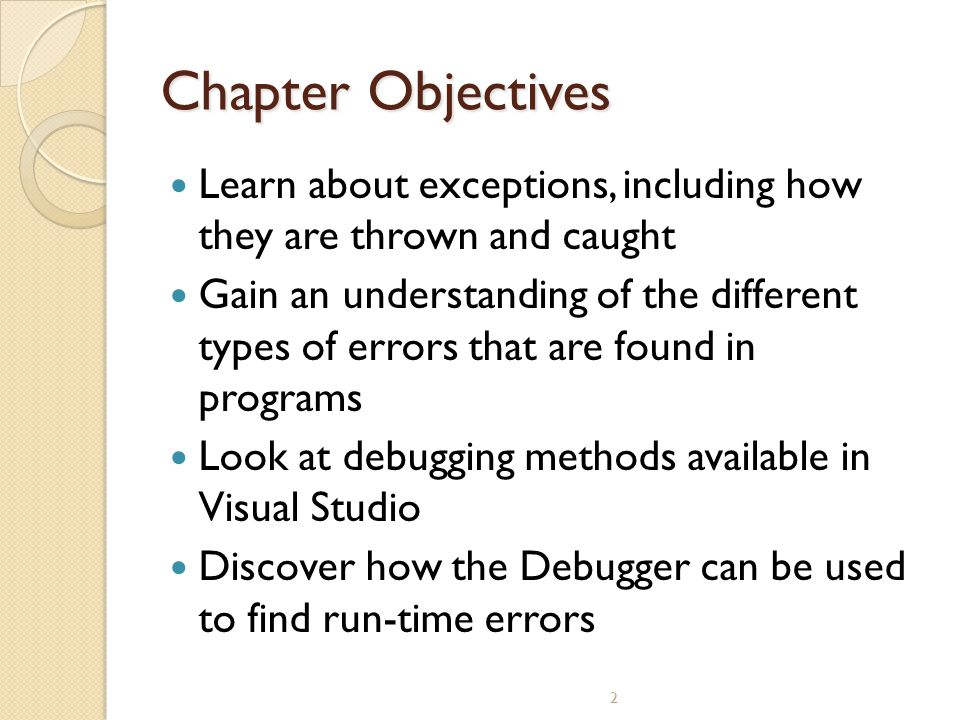 Chapter Objectives Learn about exceptions, including how they are thrown and caught.
