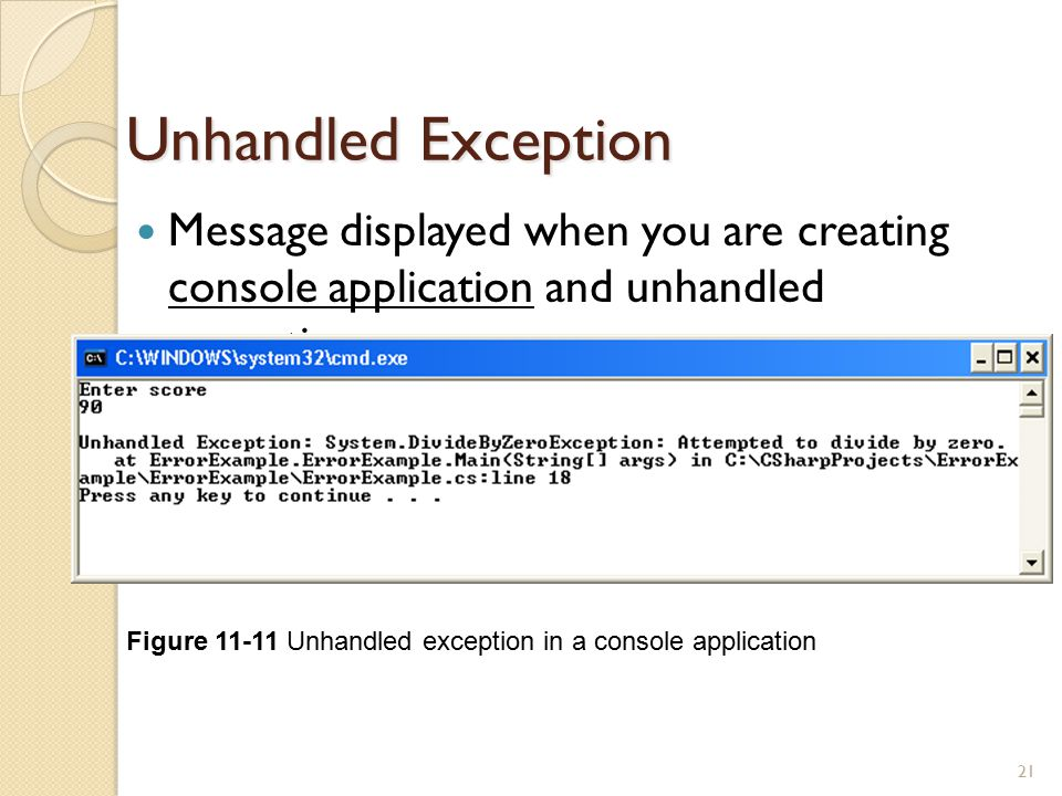 Unhandled Exception Message displayed when you are creating console application and unhandled exception occurs.