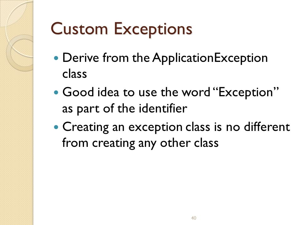 Custom Exceptions Derive from the ApplicationException class