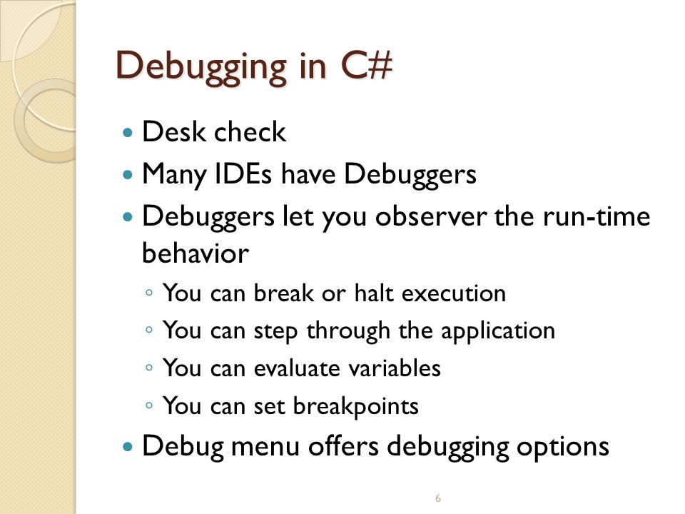 Debugging in C# Desk check Many IDEs have Debuggers