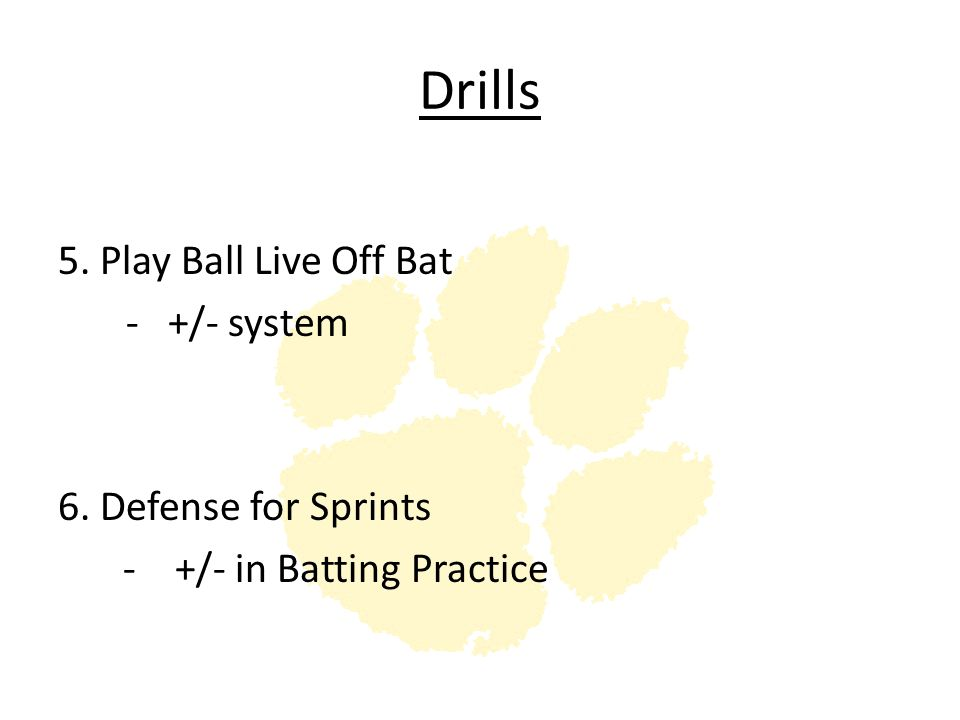 Drills 5. Play Ball Live Off Bat - +/- system 6. Defense for Sprints - +/- in Batting Practice