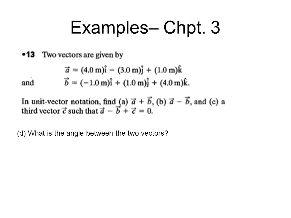Examples– Chpt. 3 (d) What is the angle between the two vectors