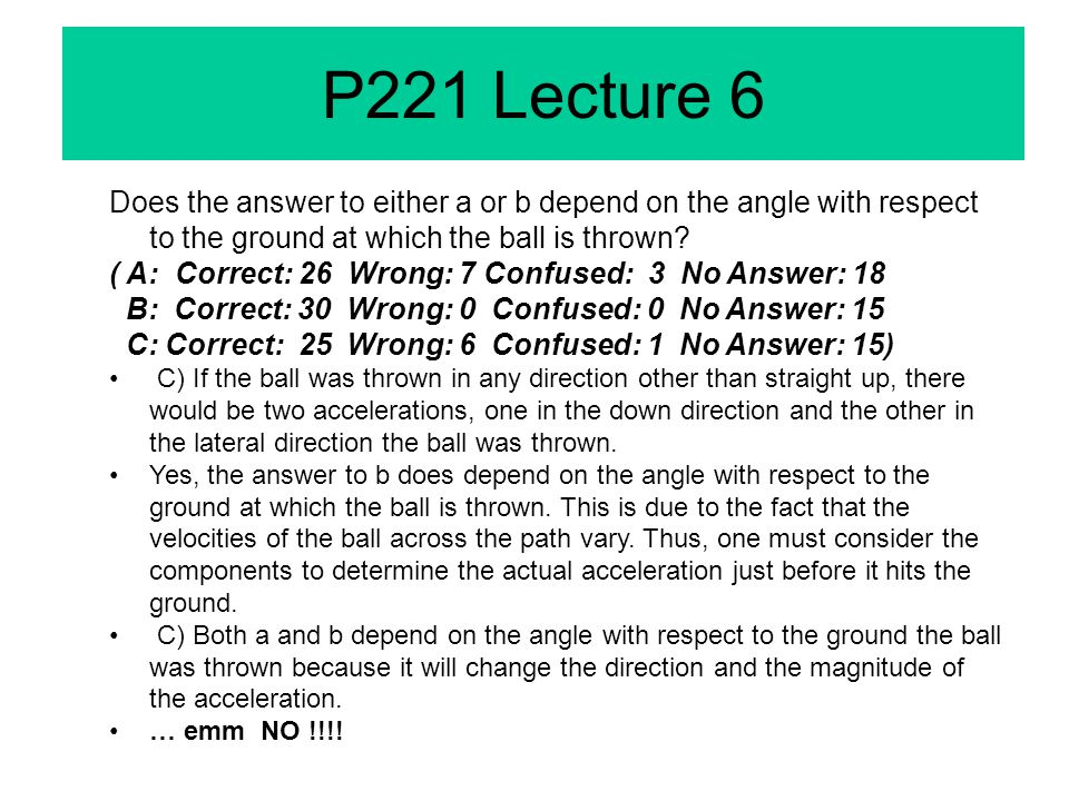P221 Lecture 6 Does the answer to either a or b depend on the angle with respect to the ground at which the ball is thrown