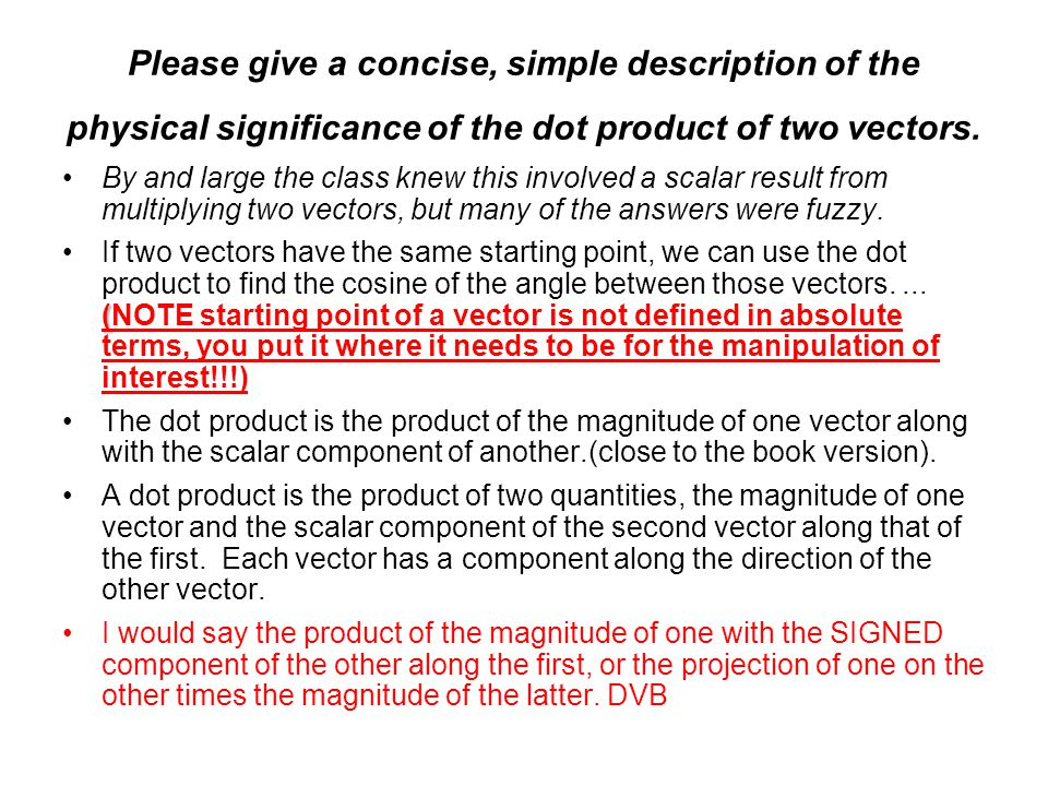 Please give a concise, simple description of the physical significance of the dot product of two vectors.