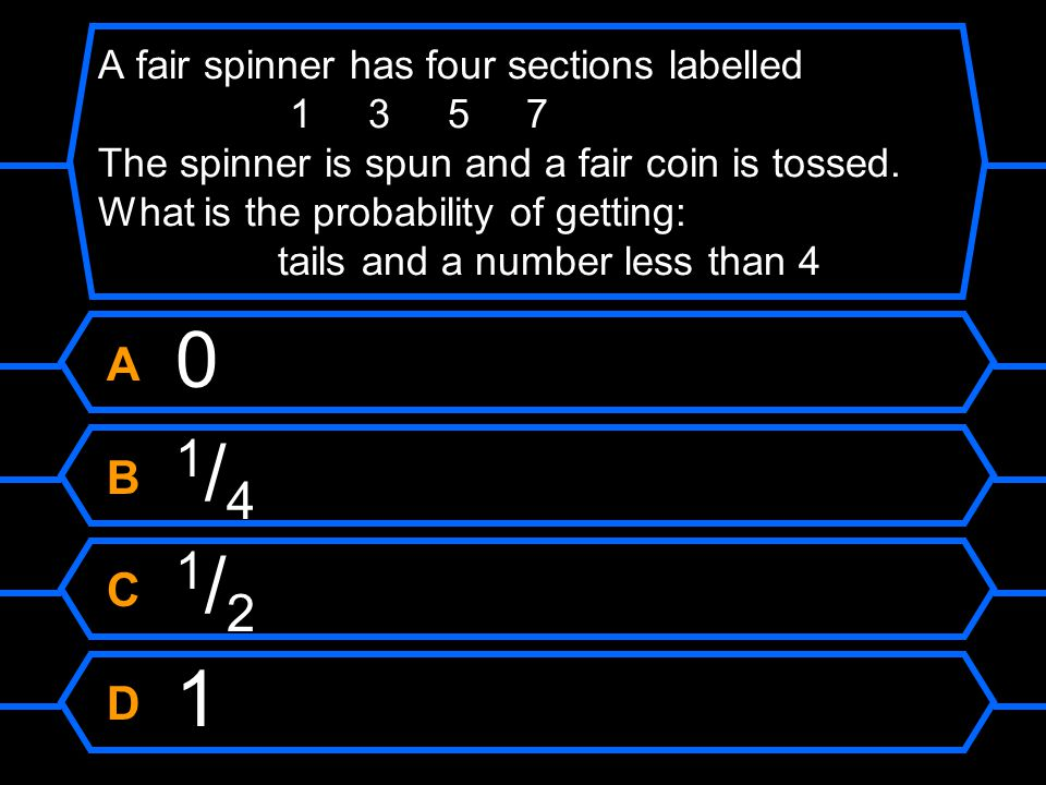 A fair spinner has four sections labelled 1 3 5 7 The spinner is spun and a fair coin is tossed. What is the probability of getting: tails and a number less than 4