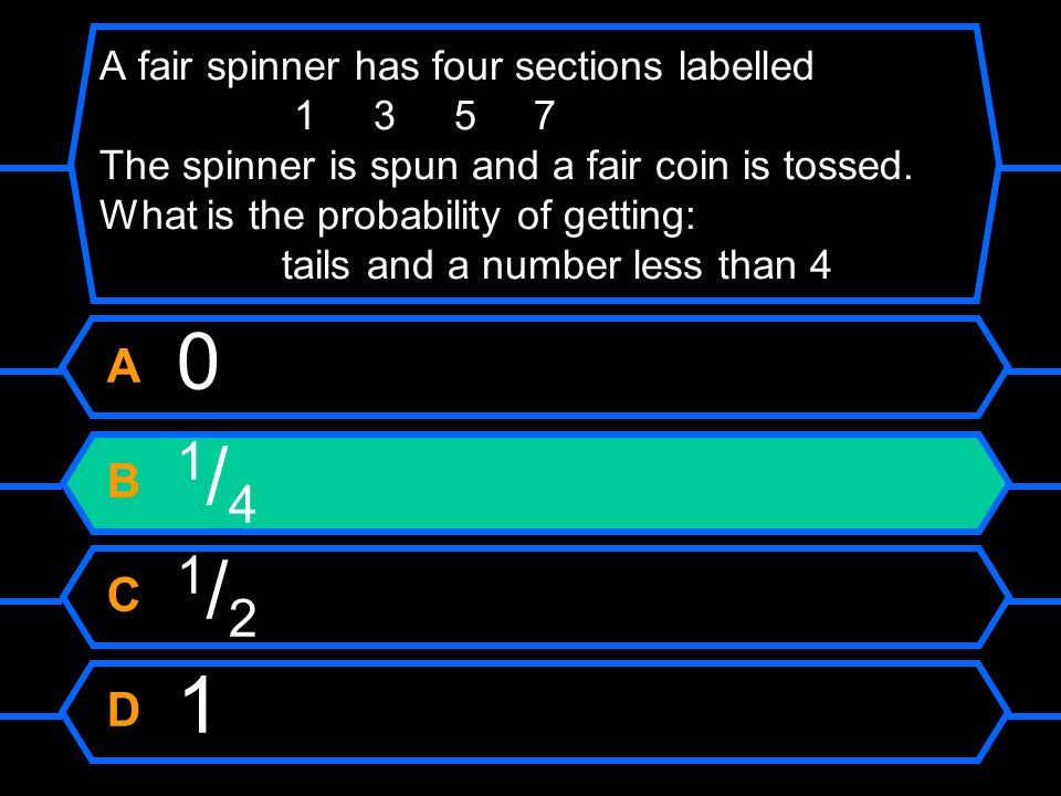 A fair spinner has four sections labelled The spinner is spun and a fair coin is tossed. What is the probability of getting: tails and a number less than 4