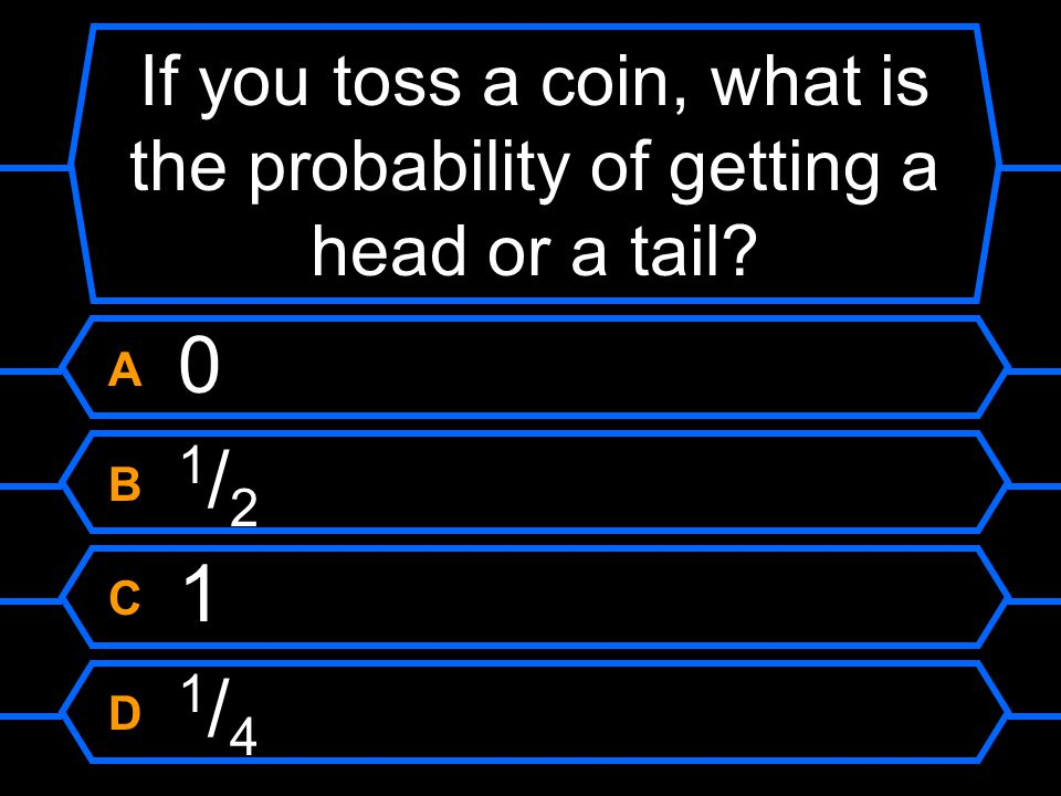 If you toss a coin, what is the probability of getting a head or a tail