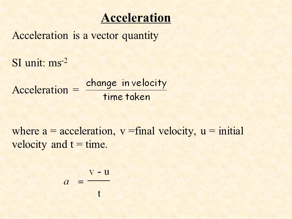 Acceleration Acceleration is a vector quantity SI unit: ms-2