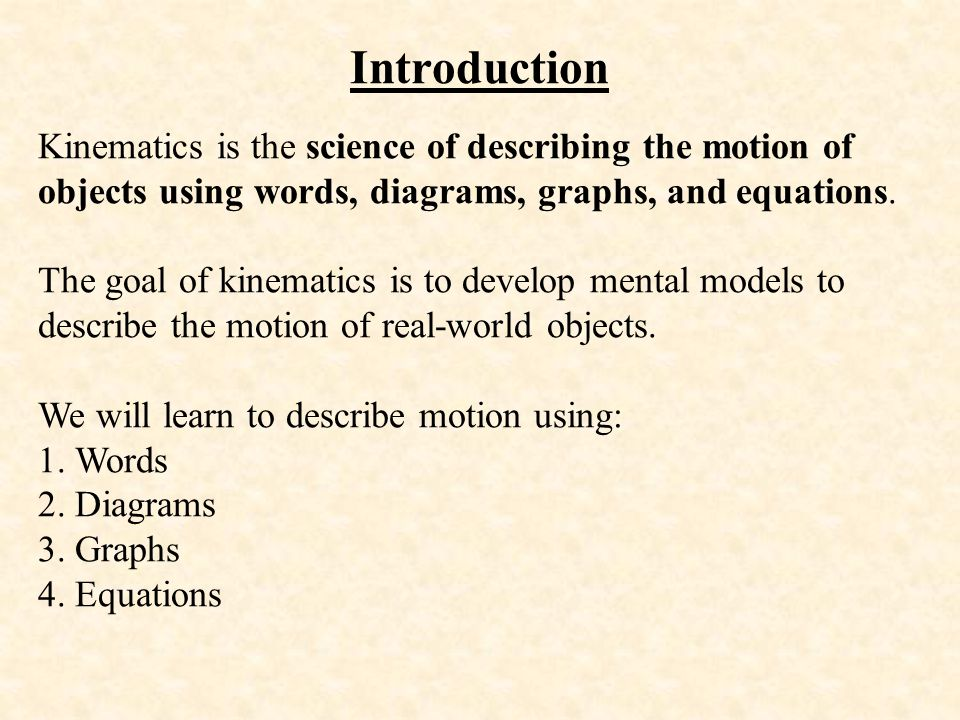 Introduction Kinematics is the science of describing the motion of objects using words, diagrams, graphs, and equations.